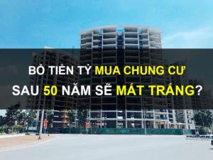 Bo tiền tỷ mua chung cư sau 50 năm sẽ mất trắng